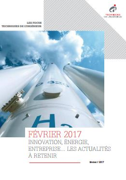 Février 2017 : innovation, énergie, entreprise... Les actualités à retenir